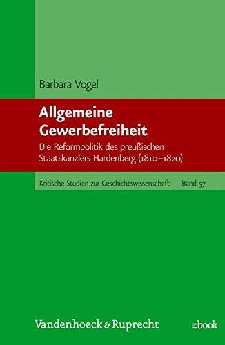 9783525357163: Allgemeine Gewerbefreiheit: Die Reformpolitik des preussischen Staatskanzlers Hardenberg (1810-1820) (Kritische Studien zur Geschichtswissenschaft)