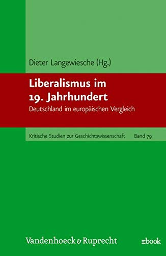 9783525357415: Liberalismus im 19. Jahrhundert: Deutschland im europaischen Vergleich : dreissig Beitrage (Kritische Studien zur Geschichtswissenschaft) (German Edition)