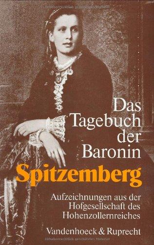 Tagebuch der Baronin Spitzemberg geb. Freiin von Varnbuler: Aufzeichnungen aus der Hofgesellschaft des Hohenzollernreichs (DEUTSCHE GESCHICHTSQUELLEN) (German Edition)