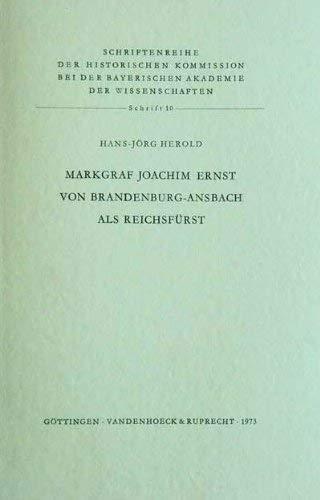 Markgraf Joachim Ernst von Brandenburg-Ansbach als Reichsfürst.: HEROLD, Hans-Jörg,