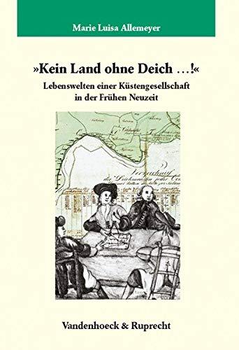 9783525358795: Kein Land ohne Deich ...!: Lebenswelten einer Kustengesellschaft in der Fruhen Neuzeit (Veroffentlichungen Des Max-planck-instituts Fur Geschichte)