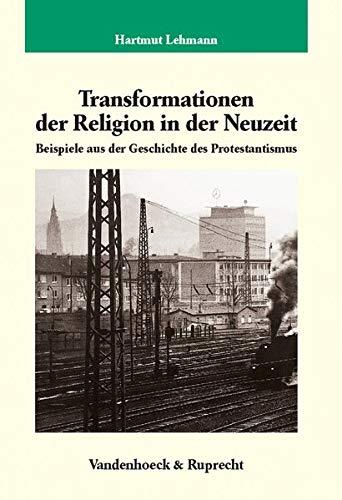 Transformationen Der Religion In Der Neuzeit: Beispiele: Lehmann, Hartmut; Lehmann,