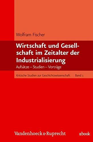 9783525359518: Wirtschaft und Gesellschaft im Zeitalter der Industrialisierung;: Aufsatze, Studien Vortrage (Kritische Studien zur Geschichtswissenschaft) (German Edition)