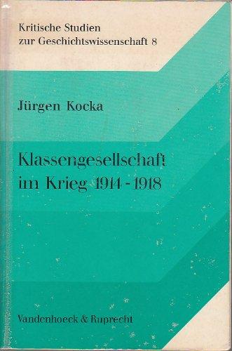 Klassengesellschaft im Krieg: Dt. Sozialgeschichte 1914-1918 (Kritische: Kocka, Jurgen