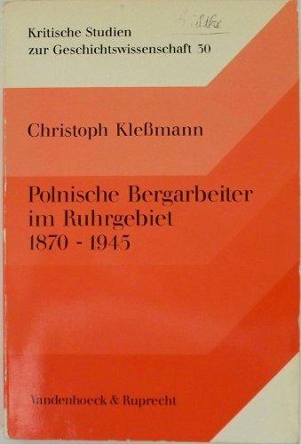 9783525359822: Polnische Bergarbeiter im Ruhrgebiet 1870-1945: Soziale Integration und nationale Subkultur einer Minderheit in der deutschen Industriegesellschaft (Kritische Studien zur Geschichtswissenschaft)