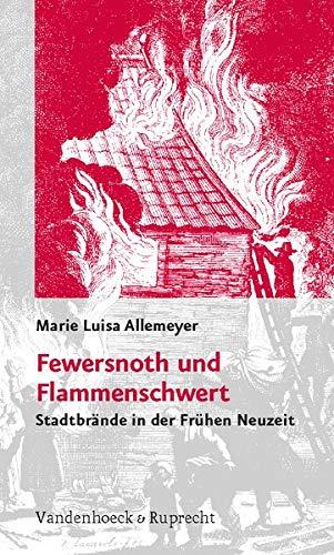 9783525360378: Fewersnoth und Flammenschwert: Stadtbrände in der Frühen Neuzeit