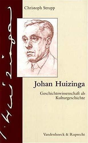 9783525362426: Johan Huizinga: Geschichtswissenschaft als Kulturgeschichte (Handlungskompetenz Im Ausland)