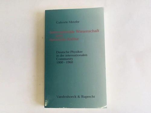 9783525362464: Internationale Wissenschaft und nationale Kultur. Deutsche Physiker in der internationalen Community 1900-1960