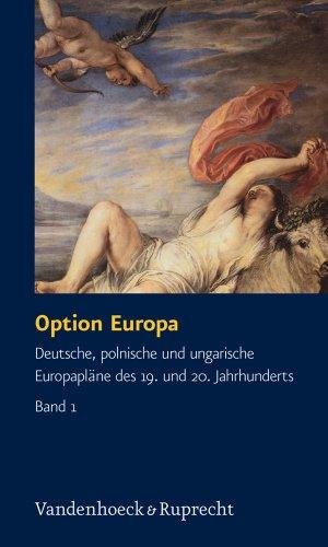 9783525362877: Option Europa: Deutsche, Polnische Und Ungarische Europaplane Des 19. Und 20. Jahrhunderts (Fakultatsvortrage Der Philologisch-Kulturwissenschaftlichen Fakultat Der Univ.Wien)