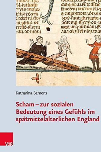 9783525367223: Scham - zur sozialen Bedeutung eines Gefühls im spätmittelalterlichen England: Zur Sozialen Bedeutung der Scham Im Spatmittelalterlichen England (Historische Semantik)
