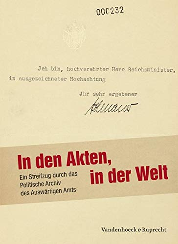 9783525367391: In den Akten, in der Welt: Ein Streifzug durch das Politische Archiv des Auswartigen Amts