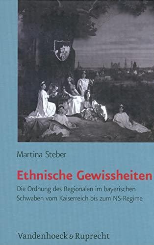 9783525368473: Ethnische Gewissheiten: Die Ordnung des Regionalen im bayerischen Schwaben vom Kaiserreich bis zum NS-Regime (Burgertum Neue Folge)