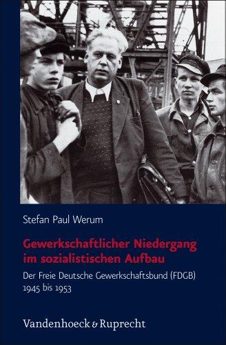 9783525369029: Gewerkschaftlicher Niedergang Im Sozialistischen Aufbau: Der Freie Deutsche Gewerkschaftsbund (FDGB) 1945 Bis 1953 (Schriften Des Hannah-Arendt-Instituts Fuer Totalitarismusforschung)