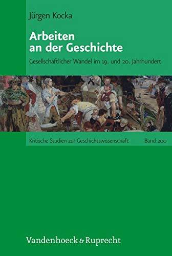 Arbeiten an Der Geschichte: Gesellschaftlicher Wandel Im 19. Und 20. Jahrhundert (Kritische Studien Zur Geschichtswissenschaft) - Kocka, Jurgen