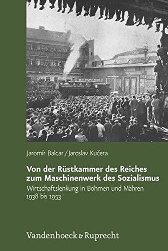 9783525373019: Von der Rüstkammer des Reiches zum Maschinenwerk des Sozialismus: Wirtschaftslenkung in Böhmen und Mähren 1938 bis 1953 (Veroffentlichungen Des Collegium Carolinum)
