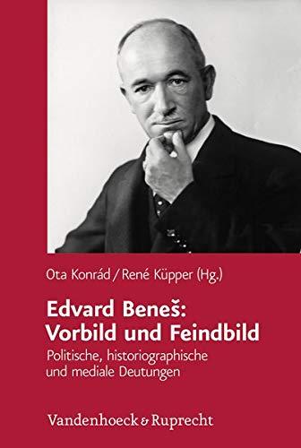9783525373026: Edvard BeneS: Vorbild und Feindbild: Politische, historiographische und mediale Deutungen (Veroffentlichungen des Collegium Carolinum)