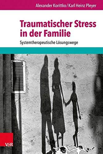 9783525401989: Traumatischer Stress in der Familie: Systemtherapeutische Lösungswege