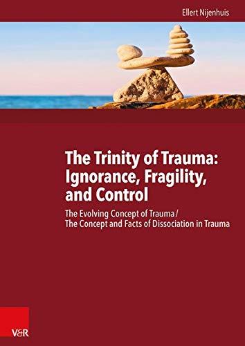 The Trinity of Trauma: Ignorance, Fragility, and Control: The Evolving Concept of Trauma / The ...