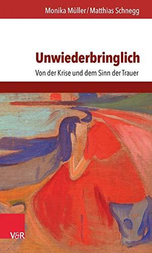 9783525402672: Unwiederbringlich: Von der Krise und dem Sinn der Trauer