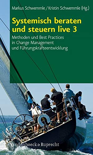 9783525403372: Systemisch beraten und steuern live 3: Methoden und Best Practices in Change Management und F�hrungskr�fteentwicklung