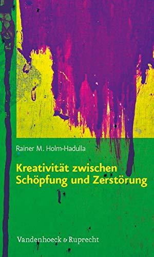 Kreativität zwischen Schöpfung und Zerstörung. Konzepte aus Kulturwissenschaften, Psychologie, Neurobiologie und ihre praktischen Anwendungen. - Holm-Hadulla, Rainer M.