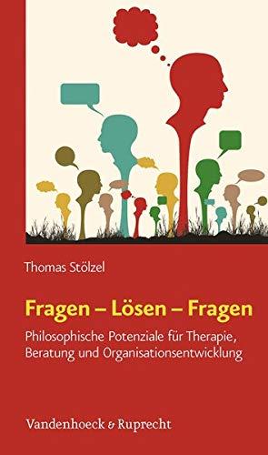 9783525404522: Fragen - Lösen - Fragen: Philosophische Potenziale für Therapie, Beratung und Organisationsentwicklung