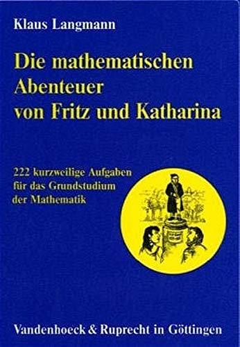 9783525407332: Die Mathematischen Abenteuer Von Fritz Und Katharina: 222 Kurzweilige Aufgaben Fur Das Grundstudium Der Mathematik (Orbis Biblicus Et Orientalis)