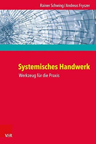 Systemisches Handwerk. Werkzeug für die Praxis - Andreas Fryszer, Rainer Schwing