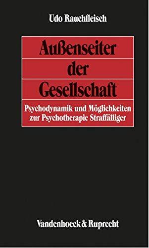 9783525458433: Au�enseiter der Gesellschaft: Psychodynamik und M�glichkeiten zur Psychotherapie Straff�lliger (Deutsche Reichstagsakten Mittlere Reihe / Jetzt Oldenbourg, M Nchen)