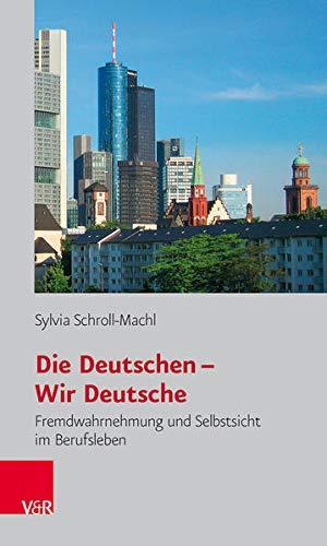 9783525461648: Die Deutschen - Wir Deutsche: Fremdwahrnehmung Und Selbstsicht Im Berufsleben