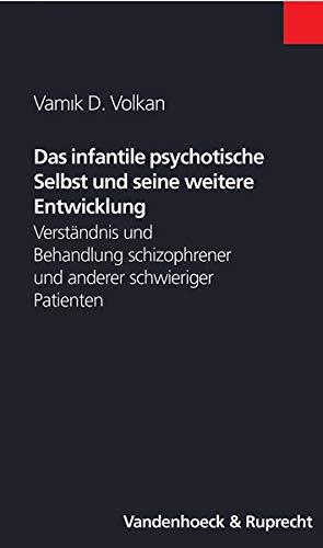 9783525462027: Das infantile psychotische Selbst und seine weitere Entwicklung: Verständnis und Behandlung schizophrener und anderer schwieriger Patienten (Nikomachos)