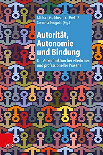 9783525462690: Autoritat, Autonomie Und Bindung: Die Ankerfunktion Bei Elterlicher Und Professioneller Prasenz (German Edition)