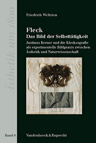 9783525475058: Fleck - Das Bild der Selbsttätigkeit um 1800: Justinus Kerner und die Klecksografie als experimentelle Bildpraxis zwischen Ästhetik und Naturwissenschaft. Ästhetik um 1800 Bd. 6 (Asthetik Um 1800)