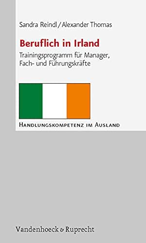 9783525490655: Beruflich in Irland: Trainingsprogramm f�r Manager, Fach- und F�hrungskr�fte (Handlungskompetenz Im Ausland)