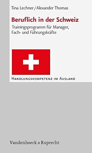 9783525491508: Beruflich in der Schweiz: Trainingsprogramm für Manager, Fach und Führungskräfte (Handlungskompetenz im Ausland)