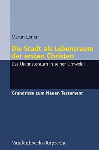 9783525513569: Die Stadt ALS Lebensraum Der Ersten Christen: Das Urchristentum in Seiner Umwelt I (Grundrisse Zum Neuen Testament)