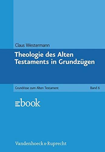 Grundrisse zum Alten Testament, Bd.6, Theologie des Alten Testaments in Grundzügen (Grundrisse zum Alten Testament: Das Alte Testament Deutsch, Ergänzungsreihe, Band 6)
