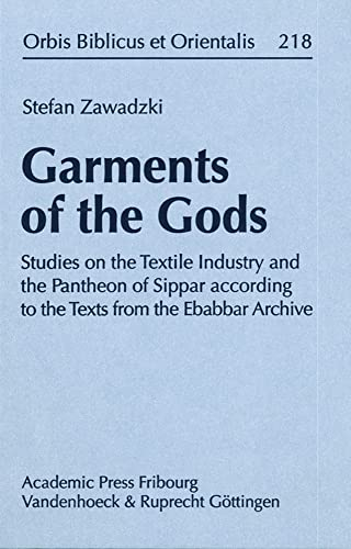 9783525530177: Garments of the Gods: Studies on the Textile Industry and the Pantheon of Sippar according to the Texts from the Ebabbar Archive (Orbis Biblicus et Orientalis)
