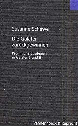 9783525530726: Die Galater Zuruckgewinnen: Paulinische Strategien in Galater 5 Und 6 (Forschungen Zur Religion Und Literatur Des Alten Und Neuen Testaments)