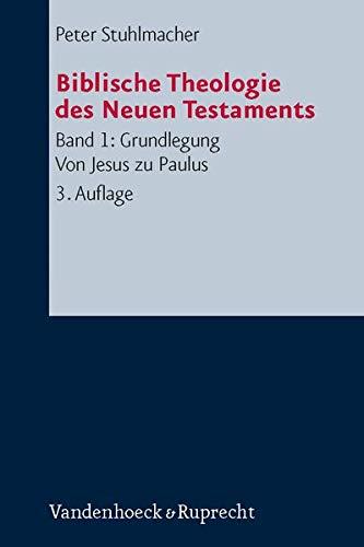 Biblische Theologie des Neuen Testaments 1: Peter Stuhlmacher