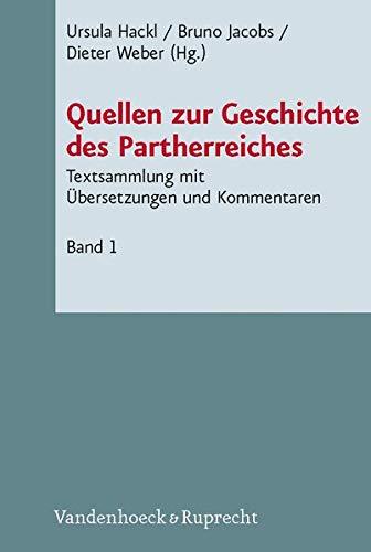 Quellen Zur Geschichte Des Partherreiches: Textsammlung Mit Ubersetzungen Und Kommentaren. Bd. 1: ...