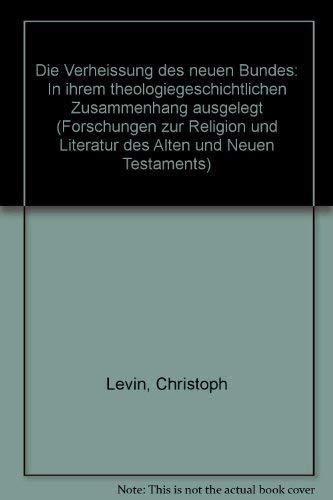 Die Verheissung des Neuen Bundes in Ihrem Theologiegeschichtlichen Zusammenhang Ausgelegt: LEVIN, ...