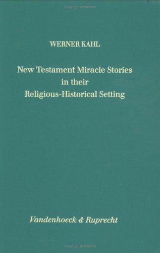 9783525538456: New Testament Miracle Stories in their Religious-Historical Setting: A Religionsgeschichtliche Comparison from a Structural Perspective (FORSCHUNGEN ZUR RELIGION UND LITERATUR DES AT UND NT)