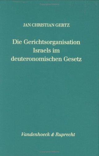 Die Gerichtsorganisation Israels im deuteronomischen Gesetz (FORSCHUNGEN ZUR RELIGION UND LITERATUR...