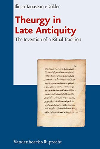Theurgy In Late Antiquity: The Invention Of A Ritual Tradition (Beitrage Zur Europaischen ...