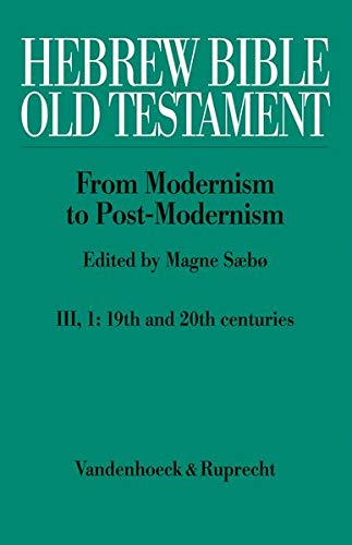9783525540213: Hebrew Bible / Old Testament. The History of Its Interpretation: Volume III: From Modernism to Post-Modernism (The Nineteenth and Twentieth ... -- a Century of Modernism and Historicism