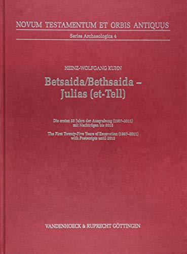 9783525540251: Betsaida/Bethsaida - Julias (Et-Tell): The First Twenty-Five Years of Excavation (1987-2011) with Postscripts Until 2013 (Novum Testamentum et Orbis Antiquus, Series Archaeologica (Ntoa.Sa))