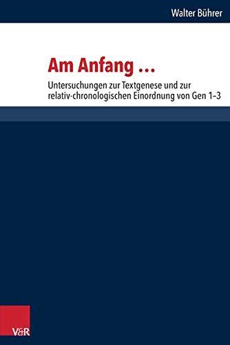 9783525540343: Am Anfang ...: Untersuchungen zur Textgenese und zur relativ-chronologischen Einordnung von Gen 1-3 (Forschungen Zur Religion Und Literatur Des Alten Und Neuen Testaments)