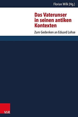 Das Vaterunser in seinen antiken Kontexten: Florian Wilk