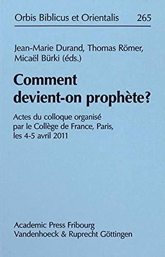 9783525543900: Comment devient-on prophète?: Actes du colloque organisé par le Collège de France, Paris, les 4-5 avril 2011 (Orbis Biblicus Et Orientalis) (German Edition)